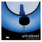Shine Through My Life by Ultrabeat
