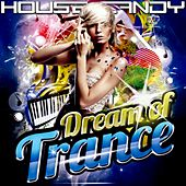 House Candy: Dream of Trance by Various Artists
