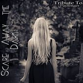 Scare Away the Dark: Tribute to Passenger von Various Artists