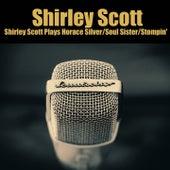 Shirley Scott Plays Horace Silver / Soul Sister / Stompin' de Shirley Scott