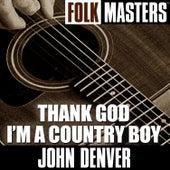 Folk Masters: Thank God I'm A Country Boy von John Denver