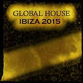 Global House Ibiza 2015 (85 Essential House Sessions New Miami, Ibiza, San Diego, Amsterdam Underground Melbourne Dance Electro Hits) by Various Artists
