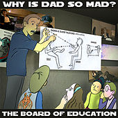 Why Is Dad So Mad? by Board of Education