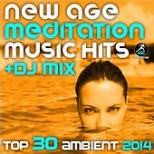 New Age Meditation Music Hits + DJ Mix Top 30 Ambient 2014 by Various Artists