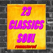 23 Classics Soul (Remastered) by Various Artists