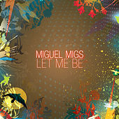 Let Me Be de Miguel Migs