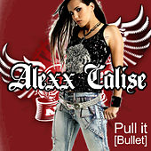 Pull It (Bullet) by Alexx Calise