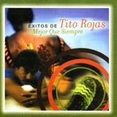 Mejor Que Siempre - Exitos de Tito Rojas by Tito Rojas