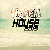 Tropical House 2015 by Various Artists
