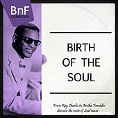 Birth of the Soul (From Ray Charles to Aretha Franklin, Discover the Roots of Soul Music) by Various Artists