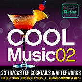 Cool Music 02 - 23 Tracks for Cocktails & Afterwork, the Best Lounge, Trip-hop, Deep House, Electronic & Minimal Playlist von Various Artists
