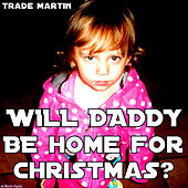Will Daddy Be Home for Christmas - Single by Trade Martin