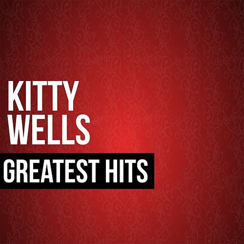 Kitty Wells Greatest Hits by Kitty Wells