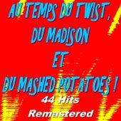 Au temps du twist, du madison et du Mashed Potatoes ! (44 hits remastered) von Various Artists
