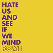 Hate Us and See If We Mind by Rome