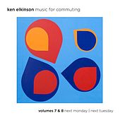 Music for Commuting, Vol. 7 & 8 Next Monday / Next Tuesday by Ken Elkinson