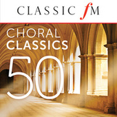 50 Choral Classics (By Classic FM) by Various Artists