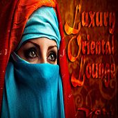 Luxury Oriental Lounge, Vol. 1 (Exotic and Secret Chill Out) by Various Artists