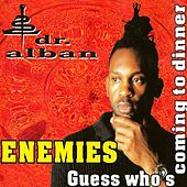 Enemies / Guess Who's Coming to Dinner by Dr. Alban