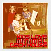 Kids Love Minimal Tech House by Various Artists