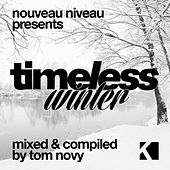 Nouveau Niveau Pres. Timeless Winter (Mixed & Compiled By Tom Novy) by Various Artists