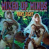 Mixed Up Minds, Part 8: Obscure Rock And Pop From The British Isles, 1970-1974 de Various Artists