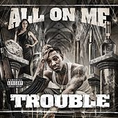 All On Me (Deluxe Edition) von Trouble