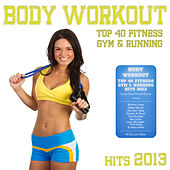 Body Workout - Top 40 Fitness Gym & Running Hits 2013 (Cardio Shape Fitness Edition) by Various Artists