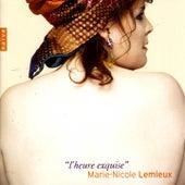 Mélodies: l'heure exquise by Marie Nicole Lemieux