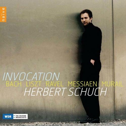 Invocation : Bach - Liszt - Ravel - Messiaen - Murail by Herbert Schuch