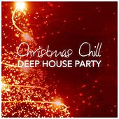 Christmas Chill Deep House Party by Various Artists