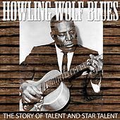 Howling Wolf Blues: The Story Of Talent and Star Talent by Various Artists