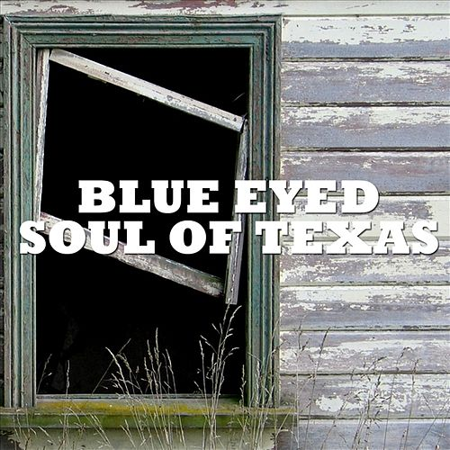 Blue Eyed Soul Of Texas by Various Artists