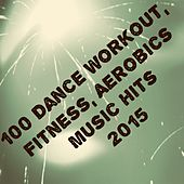 100 Dance Workout, Fitness, Aerobics Music Hits 2015 (The Best Dance Song) by Various Artists