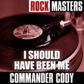 Rock Masters: I Should Have Been Me de Commander Cody