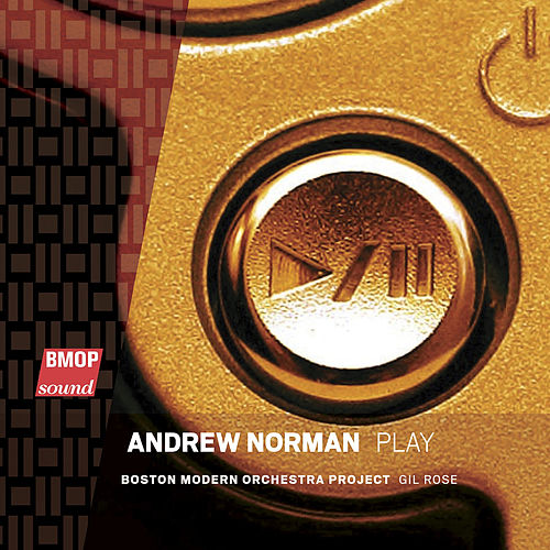 Andrew Norman: Play by Boston Modern Orchestra Project