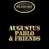 Augustus Pablo and Friends Playlist by Various Artists