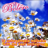 Boléro, 14 Unforgettable Melodies With The Best Orchestras von Various Artists