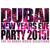 Dubai New Years Eve Party 2015! by Various Artists