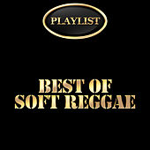 Best of Soft Reggae Playlist by Various Artists