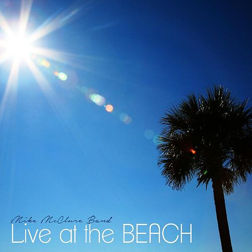 Live at the Beach by Mike Mcclure Band