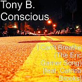 I Can't Breathe (The Eric Garner Song) [feat. Catrina Brooks] by Tony B. Conscious