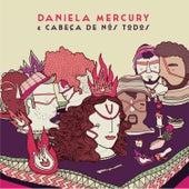 Daniela Mercury & Cabeça De Nós Todos de Daniela Mercury