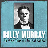 She Gives Them All the Ha! Ha! Ha! by Billy Murray