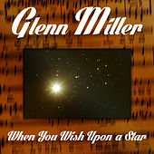 When You Wish Upon a Star by Glenn Miller