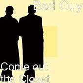 Come out the Closet by Bad Guy