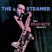 The Stan Getz Quartet: The Steamer (Bonus Track Version) by Stan Getz