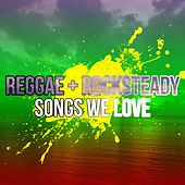 Rocksteady Songs We Love by Various Artists