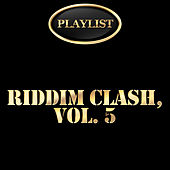 Riddim Clash, Vol. 5 Playlist di Various Artists
