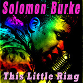 This Little Ring by Solomon Burke